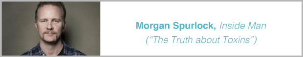 "Morgan Spurlock, Inside Man (""The Truth about Toxins"")"