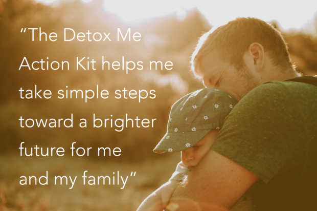The Detox Me™ Action Kit helps me take simple steps toward a brighter future for me and my family.