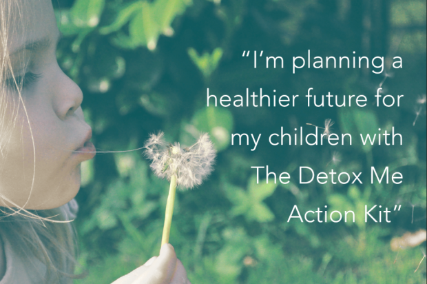I'm planning a healthier future for my children with The Detox Me™ Action Kit